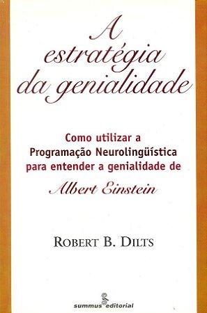 Estrategia da Genialidade: Como Utilizar a Programação Neurolinguística para Entender a Genialidade de Albert Einstein Vol. 2