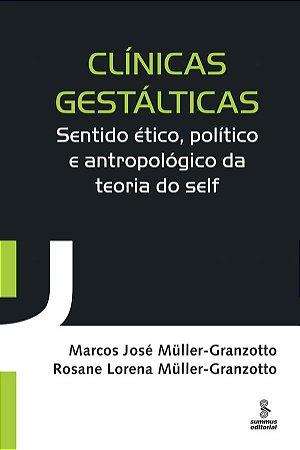 Clinicas Gestalticas - Sentido Etico, Politico e Antropologico da Teoria  do Self