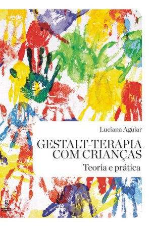 Gestalt-terapia Com Crianças - Teoria e Prática