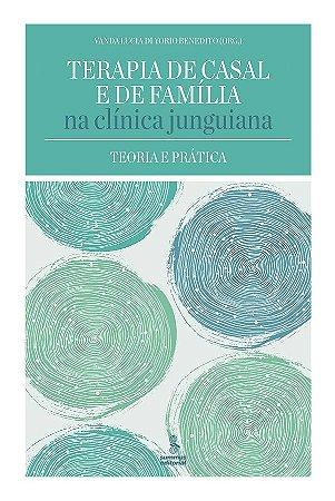 Terapia de Casal e de Família na Clínica Junguiana - Teoria e Prática