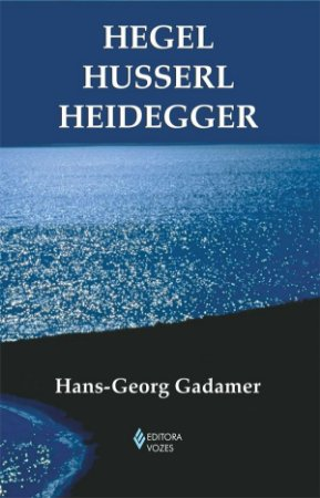 Hegel - Husserl - Heidegger