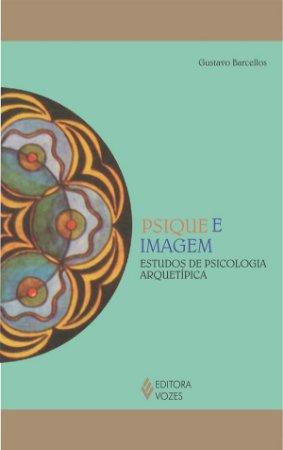 Psique e Imagem - Estudos de Psicologia Arquetipica