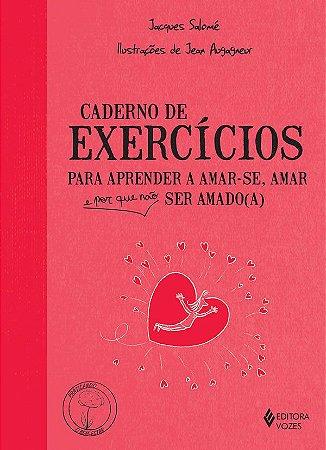 Caderno de Exercicios Para Aprender a Amar-se, Amar e Por Que Nao Ser Amado (a)