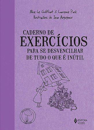 Caderno de Exercícios Para Se Desvencilhar de Tudo o Que e Inútil