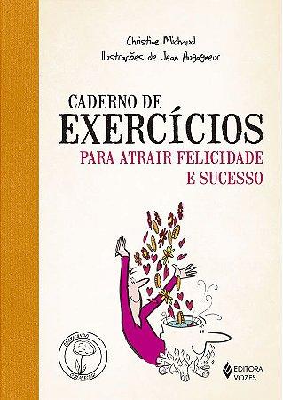 Caderno de Exercícios Para Atrair Felicidade e Sucesso
