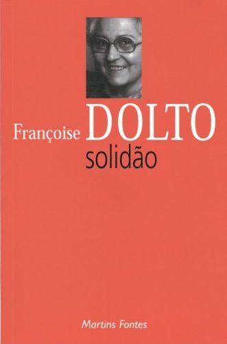 Solidão -  Françoise Dolto