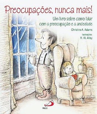 Preocupações, Nunca Mais!: Um Livro Sobre Como Lidar Com a Preocupação e a Ansiedade