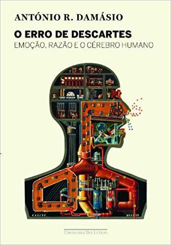 O Erro de Descartes - Emoção, Razão e o Cérebro Humano