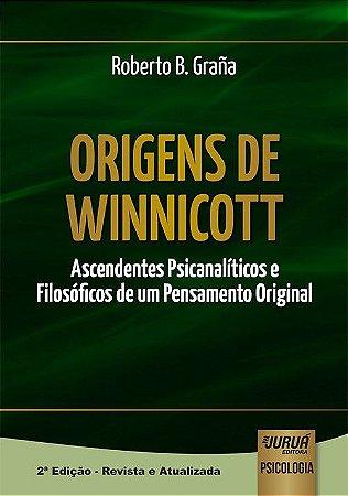 Origens de Winnicott - Ascendentes Psicanaticos e Filosoficos de Um Pensamento
