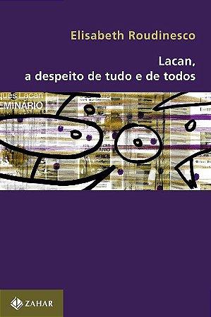 Lacan, a Despeito de Tudo e de Todos