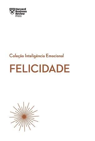Felicidade - Coleção Inteligência Emocional