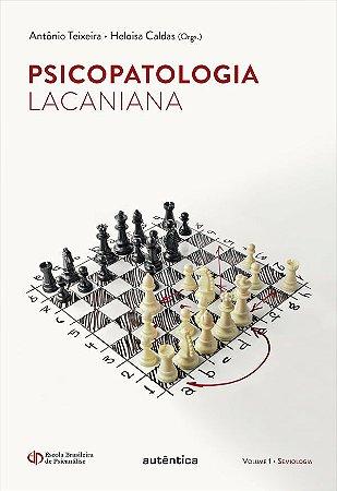 Psicopatologia Lacaniana - Semiologia - Vol 01