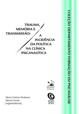 Trauma, Memoria e Transmissao - a Incidencia da Politica Na Clinica Psicanalitica