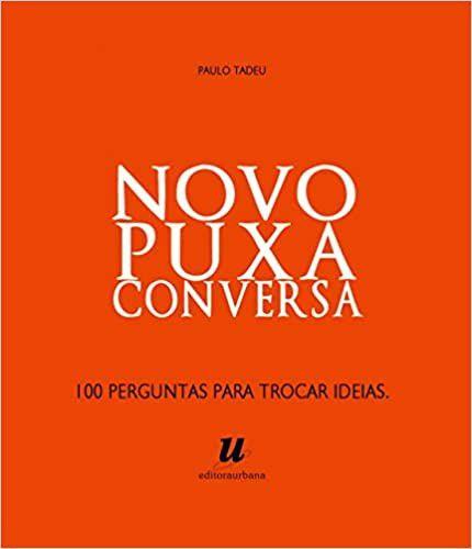 Novo Puxa Conversa - 100 Perguntas Para Trocar Ideias