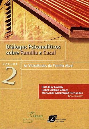 Diálogos Psicanalíticos Sobre Família e Casal - Vol. 2