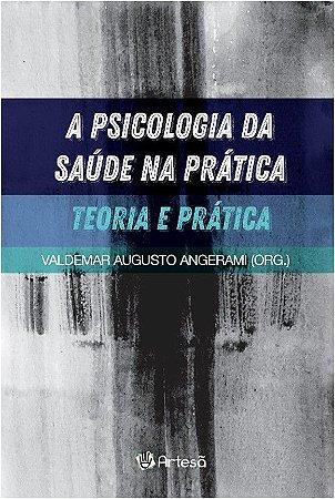 A Psicologia da Saúde Na Pratica - Teoria e Pratica