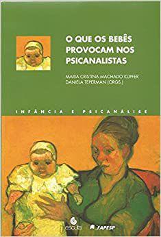 O Que os Bebês Provocam nos Psicanalistas