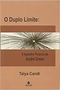 Duplo Limite - o Aparelho Psíquico de André Green