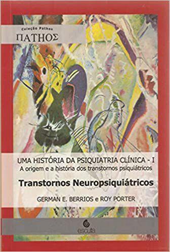Historia da Psiquiatria Clinica,uma Vol I