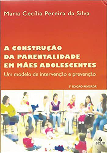 Construcao da Parentalidade Em Maes Adolescentes, a - Um Modelo de Intervenca