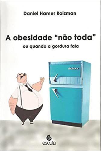 """A Obesidade """"Não Toda"""" ou Quando a Gordura Fala"""