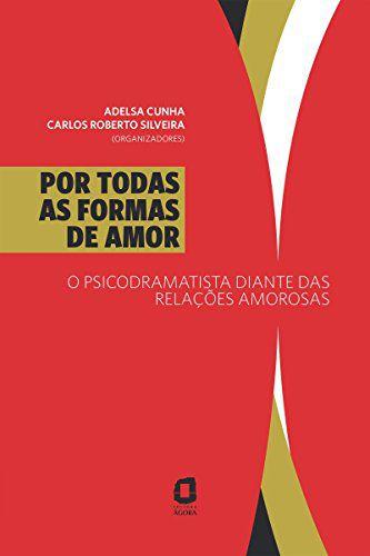 Por Todas As Formas de Amor - Psicodramatista Diante das Relacoes Amorosas, O
