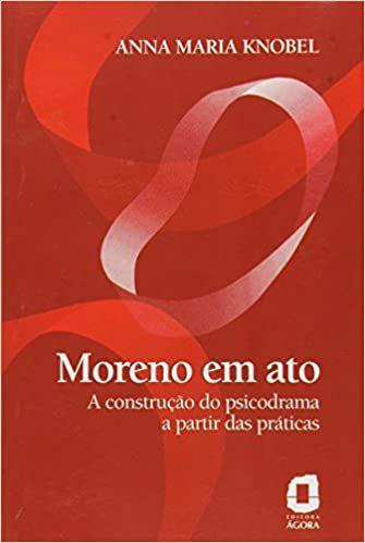 Moreno em Ato: A Construção do Psicodrama a Partir das Práticas