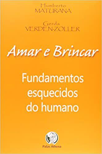 Amar e Brincar: Fundamentos Esquecidos do Humano