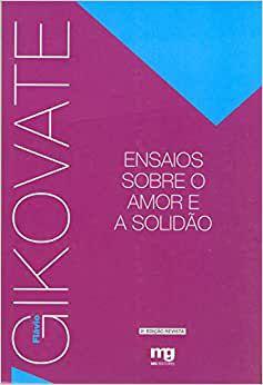 Gikovate - Ensaios Sobre o Amor e a Solidão