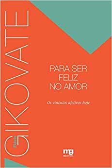 Para Ser Feliz no Amor - Gikovate
