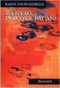 Raquel Zaq Goldstein - e Entao ... Por Que Lacan? 1 Ed 2000