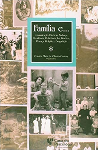 Família e... Comunicação, Divórcio, Mudança, Resiliência, Deficiência, Lei, Bioética, Doença, Religião e Drogadiação