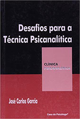 Desafios Para a Tecnica Psicanalitica - Col. Clinica Psicanalitica - Ferraz