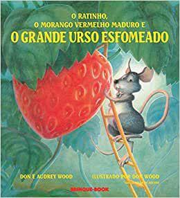 Ratinho, o Morango Vermelho Maduro e o Grande Urso Esfomeado