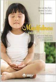 Mindfulness Para Criancas - Um Guia Para Pais, Psicoterapeutas e Educadores