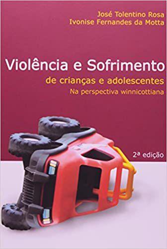 Violência e Sofrimento de Crianças e Adolescentes - Na Perspectiva Winnicottiana - 2 Ed