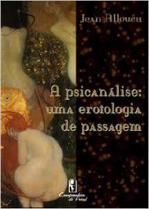 Psicanalise: Uma Erotologia de Passagem, A