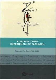 Freud - a Escrita Como Experiencia de Passagem - Costa/rinaldi 1 Ed 2012