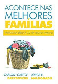 Acontece Nas Melhores Familias - Familias da Biblia a Luz da Terapia Familiar