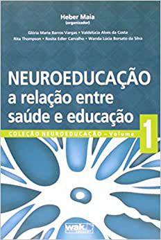 Neuroeducacao - a Relacao Entre Saude e Educacao (vol 1)