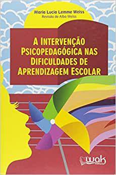 Intervencao Psicopedagogica Nas Dificuldades de Aprendizagem Escolar, A
