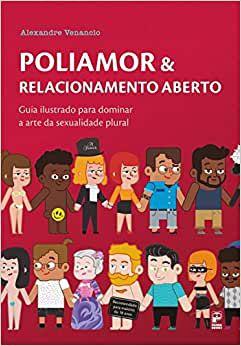 Poliamor & Relacionamento Aberto - Guia Ilustrado Para Dominar a Arte da Sexualidade Plural