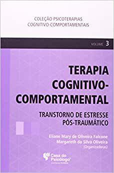 Terapia Cognitivo-comportamental, V. 3 - Transtorno de Estresse Pos-traumatico