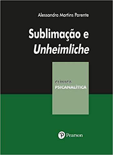 Sublimação e Unheimliche: Coleção Clínica Psicanalítica