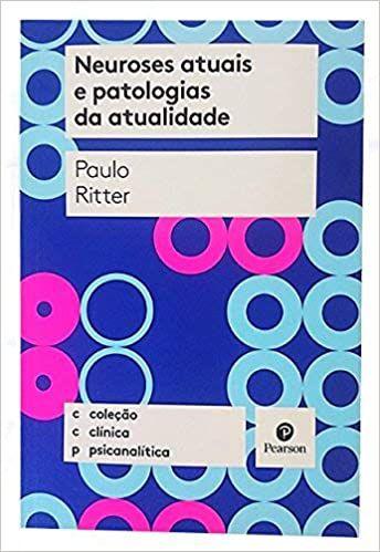 Neuroses Atuais e Patologias da Atualidade - Colecao Clinica Psicanalitica