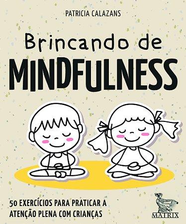 Brincando de Mindfulness - 50 Exercicios Para Praticar a Atencao Plena Com Crian