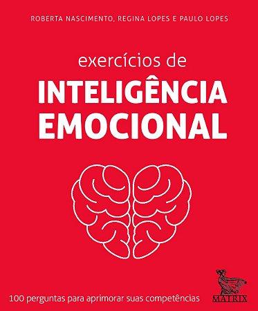 Exercícios de Inteligência Emocional - 100 Perguntas para Aprimorar Suas Competências