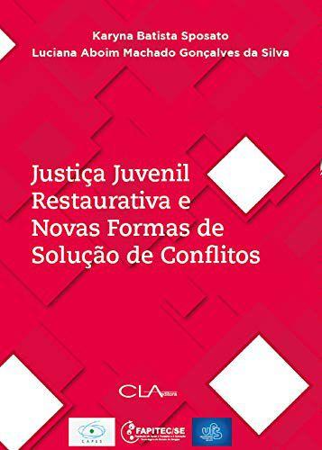 Justica Juvenil Restaurativa e Novas Formas de Solucao de Conflitos
