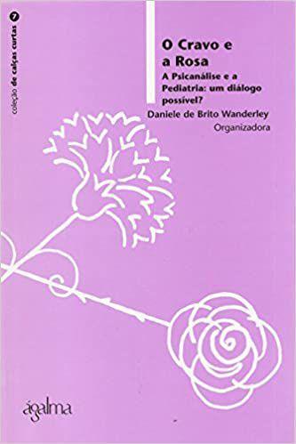 O Cravo e a Rosa - a Psicanalise e a Pediatria, Um Dialogo Possível?