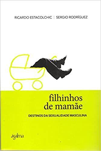 Filhinhos de Mamãe: Destinos da Sexualidade Masculina